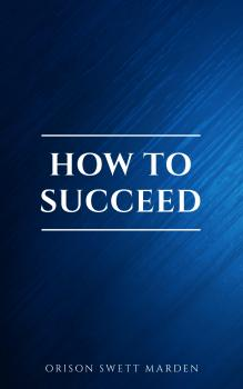 How to Succeed or, Stepping-Stones to Fame and Fortune - Orison Swett  Marden