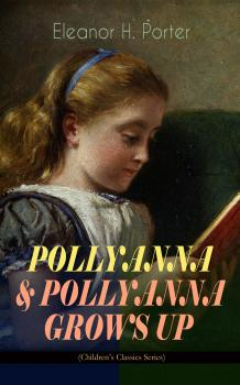 POLLYANNA & POLLYANNA GROWS UP (Children's Classics Series) - Элинор Портер
