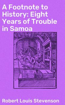 A Footnote to History: Eight Years of Trouble in Samoa - Robert Louis Stevenson
