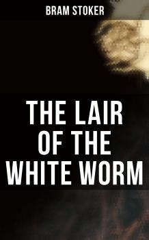 THE LAIR OF THE WHITE WORM - Брэм Стокер
