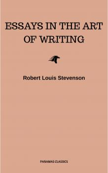Essays in the Art of Writing (Annotated) - Robert Louis Stevenson
