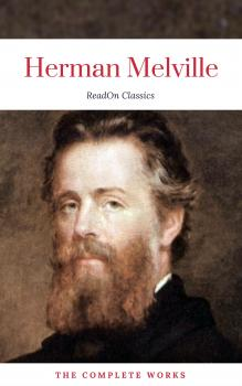 Herman Melville: The Complete works (ReadOn Classics) - Герман Мелвилл