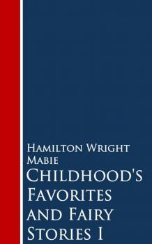 Childhood's Favorites and Fairy Stories - Hamilton Wright Mabie