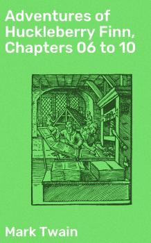 Adventures of Huckleberry Finn, Chapters 06 to 10 - Марк Твен