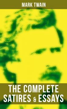 The Complete Satires & Essays of Mark Twain - Марк Твен