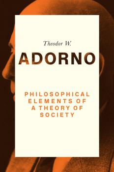 Philosophical Elements of a Theory of Society - Theodor Adorno W.