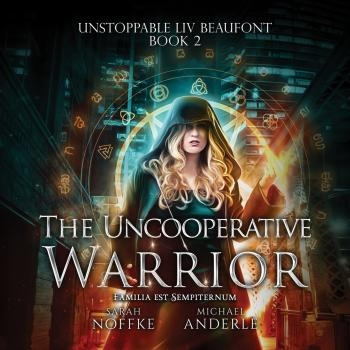 The Uncooperative Warrior - Unstoppable Liv Beaufont, Book 2 (Unabridged) - Michael Anderle