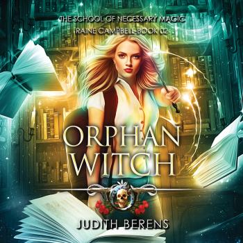 Orphan Witch - School of Necessary Magic Raine Campbell - An Urban Fantasy Action Adventure, Book 2 (Unabridged) - Michael Anderle