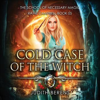Cold Case of the Witch - School of Necessary Magic Raine Campbell - An Urban Fantasy Action Adventure, Book 5 (Unabridged) - Michael Anderle