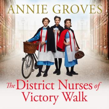District Nurses of Victory Walk (The District Nurse, Book 1) - Annie Groves