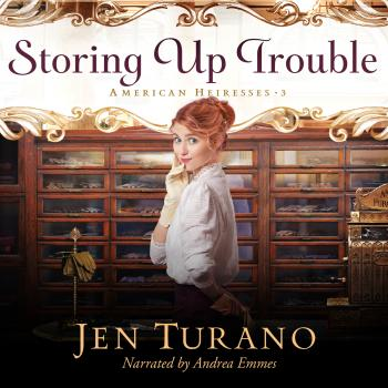 Storing Up Trouble - American Heiresses, Book 3 (Unabridged) - Jen Turano