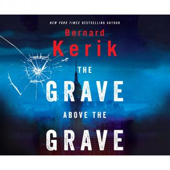 The Grave Above the Grave (Unabridged) - Bernard Kerik