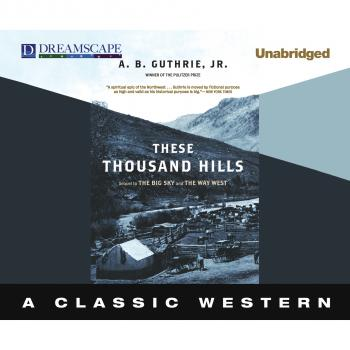 These Thousand Hills - The Big Sky 3 (Unabridged) - A. B. Guthrie Jr.