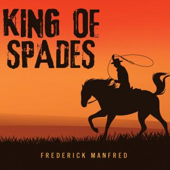 King of Spades (Unabridged) - Frederick Manfred