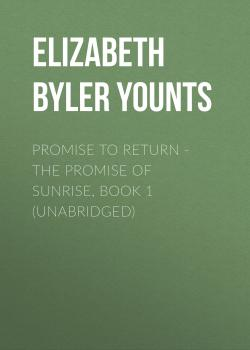 Promise to Return - The Promise of Sunrise, Book 1 (Unabridged) - Elizabeth Byler Younts