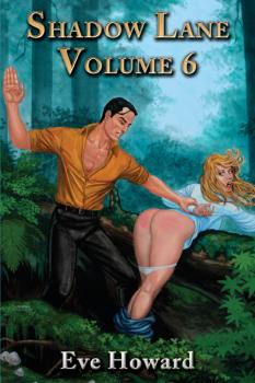 Shadow Lane Volume 6: Put to the Blush A Novel of Spanking, Sex and Love - Eve Howard Shadow Lane
