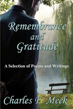 Remembrance and Gratitude: A Selection of Poems and Writings - Charles F. Meek