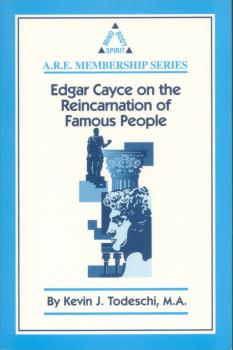 Edgar Cayce on the Reincarnation of Famous People - Kevin J. Todeschi
