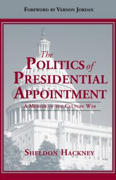 The Politics of Presidential Appointment - Sheldon Hackney