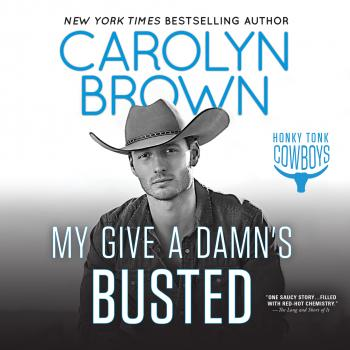 My Give a Damn's Busted - Honky Tonk Cowboys, Book 3 (Unabridged) - Carolyn Brown