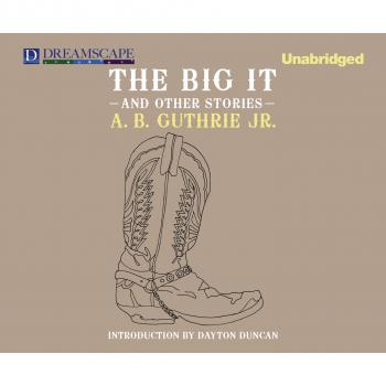 The Big It - And Other Stories (Unabridged) - A. B. Guthrie Jr.