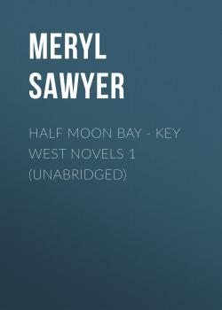 Half Moon Bay - Key West Novels 1 (Unabridged) - Meryl  Sawyer