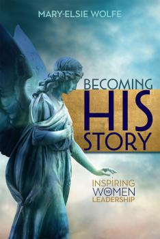 Becoming His Story - Mary-Elsie Wolfe