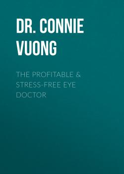 The Profitable & Stress-Free Eye Doctor - Dr. Connie Vuong