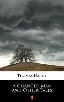 A Changed Man and Other Tales - Thomas Hardy