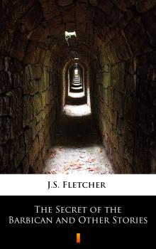 The Secret of the Barbican and Other Stories - J.S. Fletcher