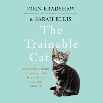 The Trainable Cat - A Practical Guide to Making Life Happier for You and Your Cat (Unabridged) - John  Bradshaw