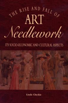 The Rise and Fall of Art Needlework - Linda Cluckie
