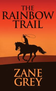 Rainbow Trail, The The - Zane Grey