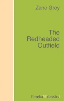The Redheaded Outfield - Zane Grey