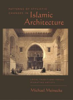 Patterns of Stylistic Changes in Islamic Architecture - Michael Meinecke Hagop Kevorkian Series NE Art