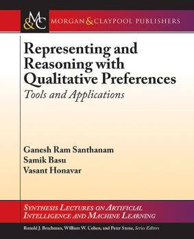Representing and Reasoning with Qualitative Preferences - Ganesh Ram Santhanam Synthesis Lectures on Artificial Intelligence and Machine Learning