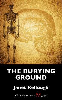 The Burying Ground - Janet Kellough A Thaddeus Lewis Mystery