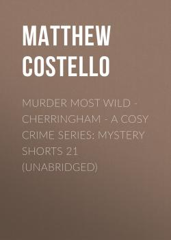 Murder Most Wild - Cherringham - A Cosy Crime Series: Mystery Shorts 21 (Unabridged) - Matthew  Costello