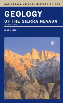 Geology of the Sierra Nevada - Mary Hill C. California Natural History Guides