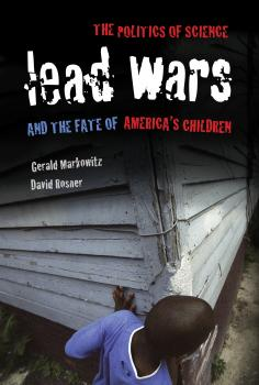 Lead Wars - Gerald Markowitz California/Milbank Books on Health and the Public