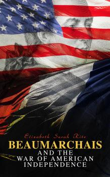 Beaumarchais and the War of American Independence - Elizabeth Sarah Kite