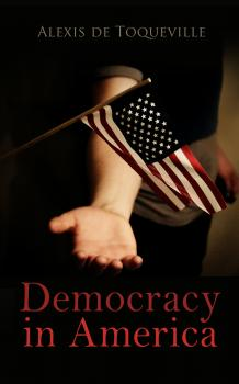 Democracy in America  - Alexis de Toqueville