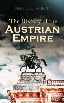 The History of the Austrian Empire - John S. C. Abbott