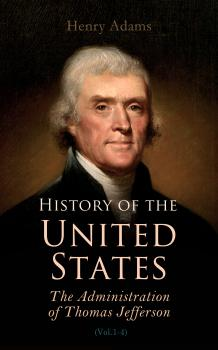History of the United States: The Administration of Thomas Jefferson - Henry  Adams