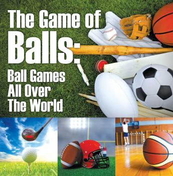 The Game of Balls: Ball Games All Over The World - Baby Professor Children's Sports & Outdoors Books