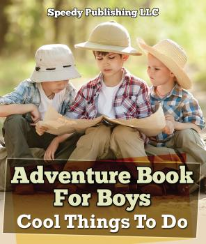 Adventure Book For Boys: Cool Things To Do - Speedy Publishing LLC Children's Game Books