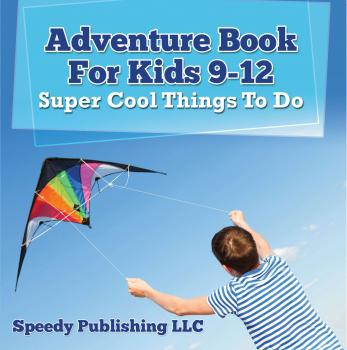 Adventure Book For Kids 9-12: Super Cool Things To Do - Speedy Publishing LLC Children's Game Books