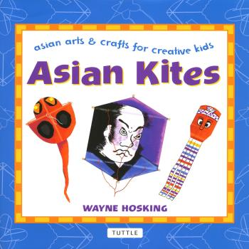 Asian Kites - Wayne Hosking Asian Arts And Crafts For Creative Kids