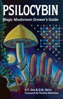 Psilocybin: Magic Mushroom Grower's Guide - O.T. Oss