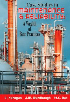 Case Studies in Maintenance and Reliability: A Wealth of Best Practices - V. Narayan